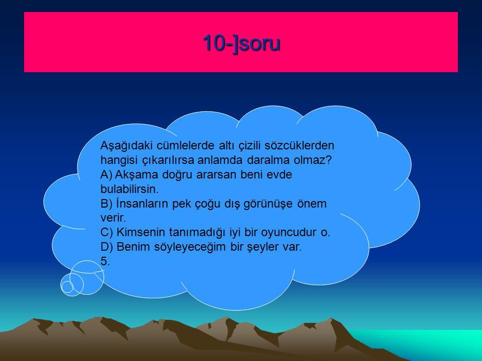 10-]soru Aşağıdaki cümlelerde altı çizili sözcüklerden